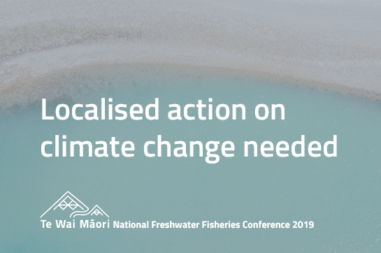 Localised action on climate change needed – Te Wai Māori Trust National Freshwater Fisheries Conference 2019